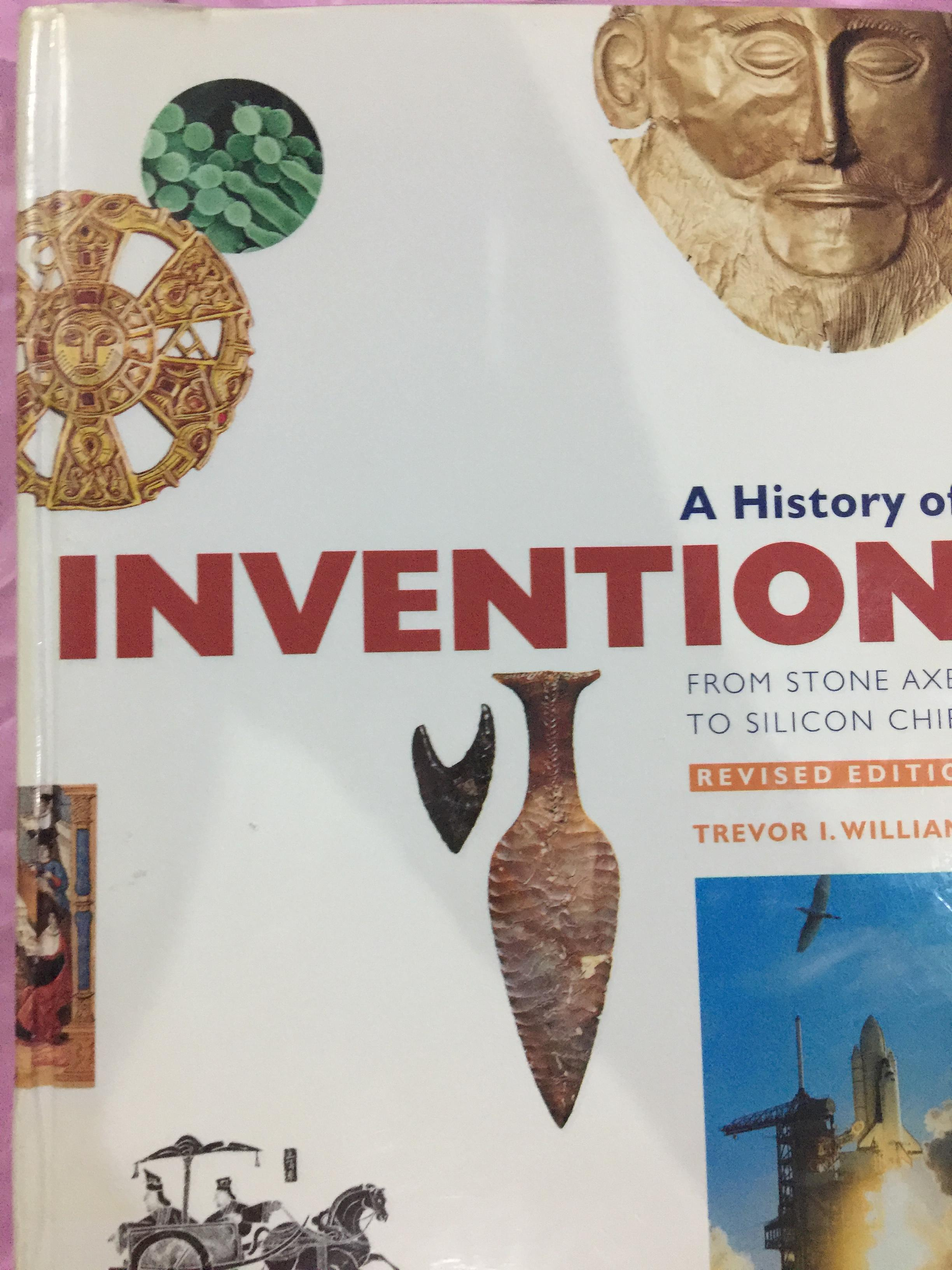 A History of INVENTION from stone axes to silicon chips. ผู้เขียน. Tremor I. Williams