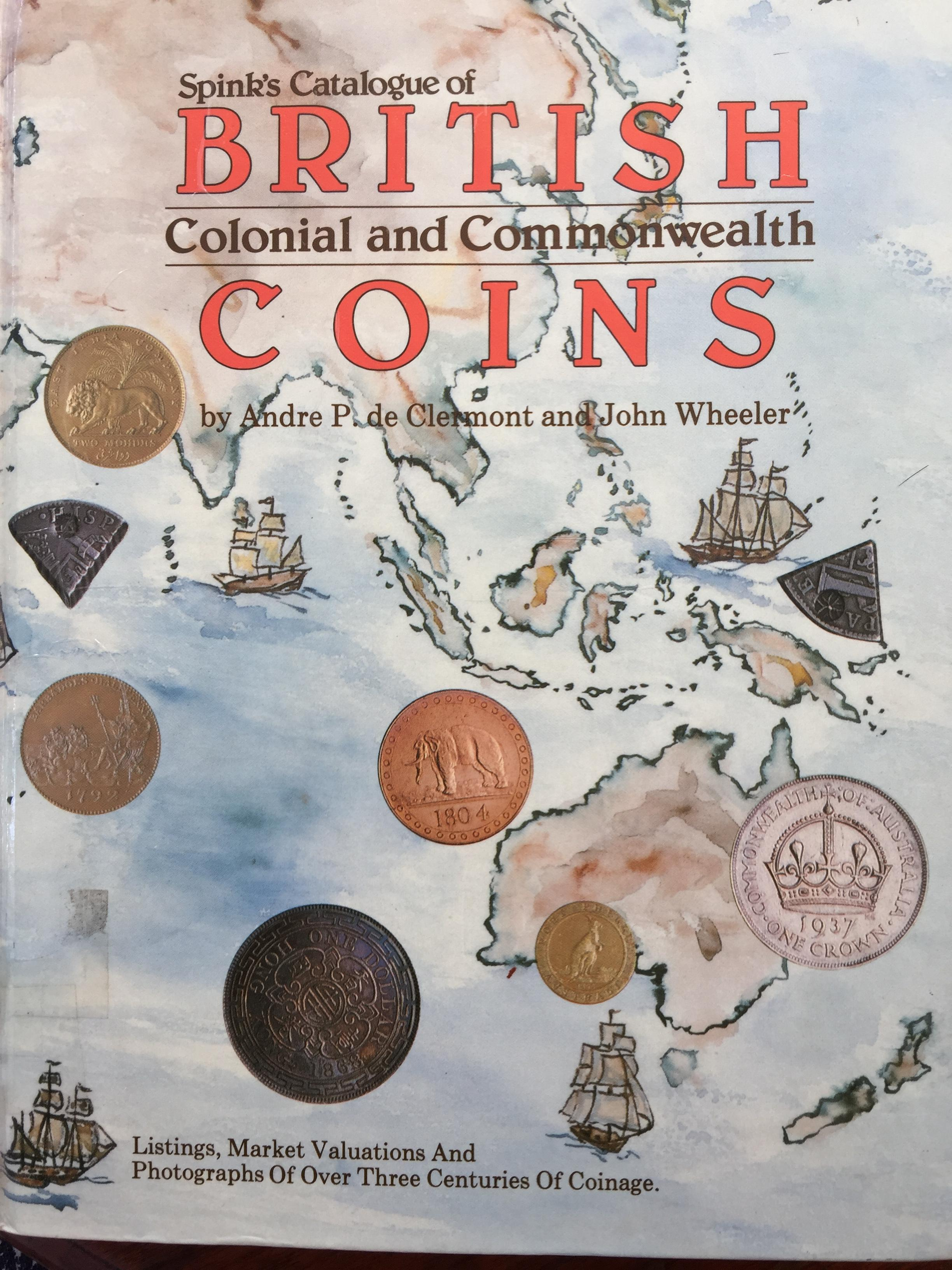 BRITISH COINS. Spink's Catalogue. Colonial and Commonwealth. By Andre P. de Clermont and. John Wheeler