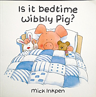 Mick Inkpen: Is it bedtime Wibbly Pig?