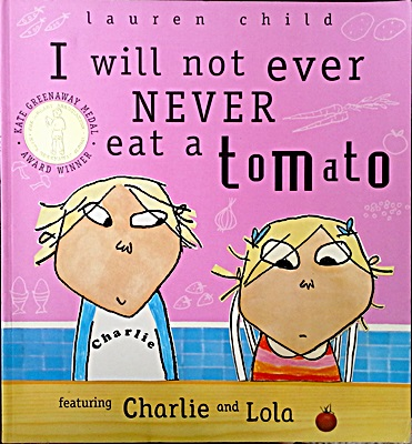 Charlie and Lola:I will not ever NEVER eat a tomato